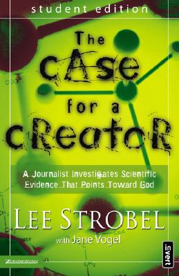 The Case for a Creator: A Journalist Investigates Scientific Evidence That Points Toward God - Strobel, Lee