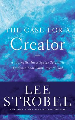 The Case for a Creator: A Journalist Investigates Scientific Evidence That Points Toward God - Strobel, Lee (Read by)