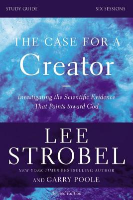 The Case for a Creator, Study Guide: Investigating the Scientific Evidence That Points Toward God - Strobel, Lee, and Poole, Garry D