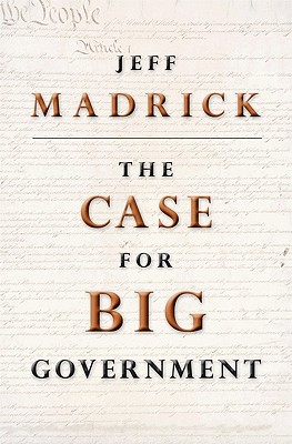 The Case for Big Government - Madrick, Jeff