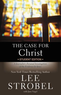 The Case for Christ: Student Edition: A Journalist's Personal Investigation of the Evidence for Jesus - Strobel, Lee, and Vogel, Jane, Ms.