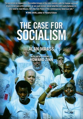 The Case for Socialism - Maass, Alan, and Zinn, Howard, Ph.D. (Afterword by)