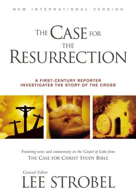 The Case for the Resurrection: A First-Century Reporter Investigates the True Story of the Cross - Strobel, Lee