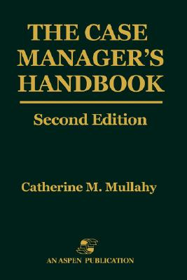 The Case Manager's Handbook, Second Edition - Mullahy, Catherine M, R.N.