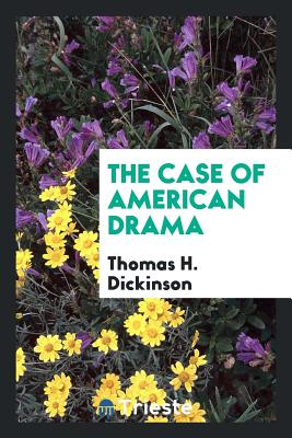 The Case of American Drama - Dickinson, Thomas H