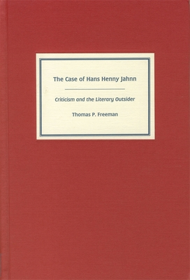The Case of Hans Henny Jahnn: Criticism and the Literary Outsider - Freeman, Thomas