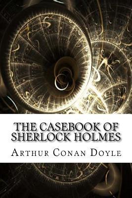 The Casebook of Sherlock Holmes - Conan Doyle, Arthur