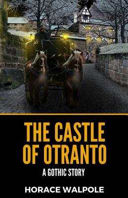 The Castle Of Otranto: A Gothic Story - Walpole, Horace