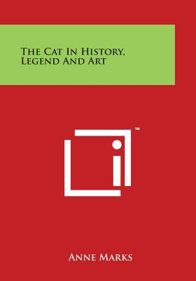 The Cat in History, Legend and Art - Marks, Anne