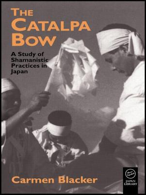 The Catalpa Bow: A Study of Shamanistic Practices in Japan - Blacker, Carmen, and Blacker Carmen