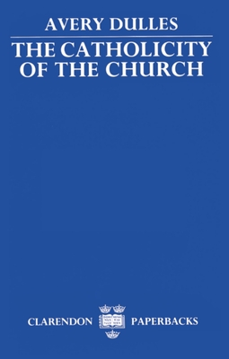 The Catholicity of the Church - Dulles, Avery