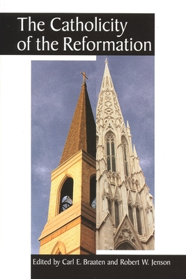 The Catholicity of the Reformation - Braaten, Carl E (Editor)