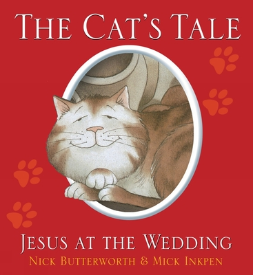 The Cat's Tale: Jesus and the Wedding - Butterworth, Nick, and Inkpen, Mick