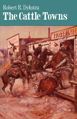 The Cattle Towns - Dykstra, Robert R