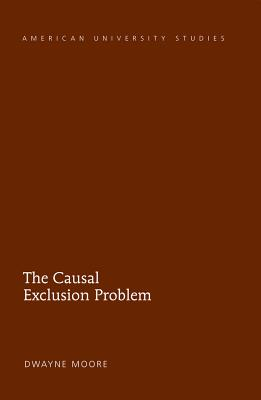 The Causal Exclusion Problem - Moore, Dwayne