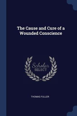 The Cause and Cure of a Wounded Conscience - Fuller, Thomas