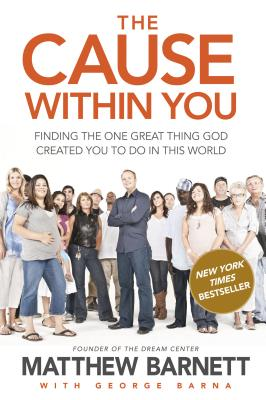 The Cause Within You: Finding the One Great Thing God Created You to Do in This World - Barnett, Matthew