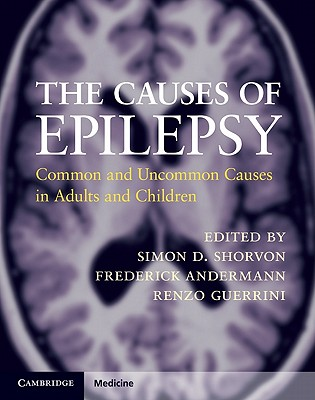 The Causes of Epilepsy: Common and Uncommon Causes in Adults and Children - Shorvon, Simon D (Editor)