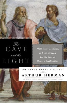 The Cave and the Light: Plato Versus Aristotle, and the Struggle for the Soul of Western Civilization - Herman, Arthur