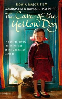 The Cave of the Yellow Dog: A Mongolian Journey - Davaa, Byambasuren, and Reisch, Lisa, and Spencer, Sally-Ann (Translated by)