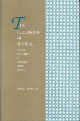 The Celebration of Scandal: Toward the Sublime in Victorian Urban Fiction - Bernstein, Carol L