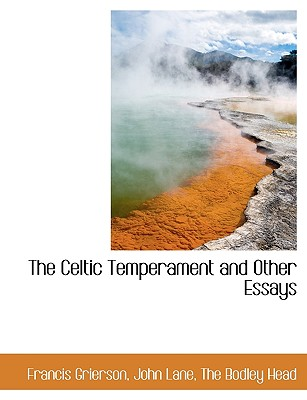 The Celtic Temperament and Other Essays - Grierson, Francis, and John Lane, The Bodley Head (Creator)