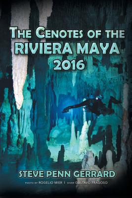 The Cenotes of the Riviera Maya - Gerrard, Steve Penn