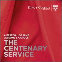 The Centenary Service: A Festival of Nine Lessons & Carols - Dónal McCann (organ); Guy Johnston (cello); Henry Websdale (organ); Stephen Cherry (speech/speaker/speaking part);...