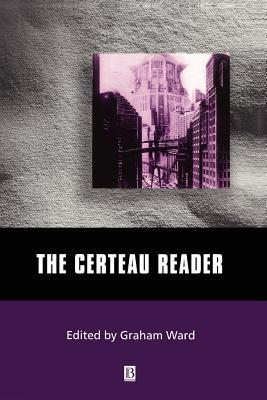 The Certeau Reader - Ward, Graham (Editor)