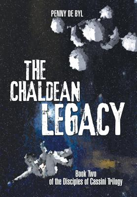 The Chaldean Legacy: Book Two of the Disciples of Cassini Trilogy - De Byl, Penny