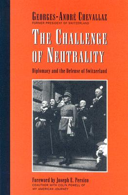 The Challenge of Neutrality: Diplomacy and the Defense of Switzerland - Chevallaz, Georges Andre, and Fergusson, Harvey, II (Translated by), and Persico, Joseph E (Foreword by)