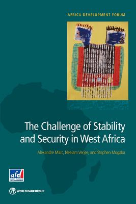 The challenge of stability and security in West Africa - Marc, Alexandre, and Verjee, Neelam, and Mogaka, Stephen