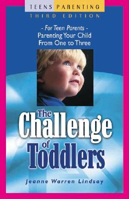 The Challenge of Toddlers: For Teen Parents--Parenting Your Child from One to Three - Lindsay, Jeanne Warren, and Crawford, David (Photographer), and Gatchell, Lois (Foreword by)