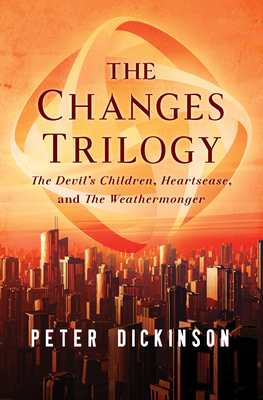The Changes Trilogy: The Devil's Children, Heartsease, and the Weathermonger - Dickinson, Peter