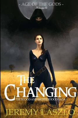 The Changing: Book Three of The Blood and Brotherhood Saga - Dagg, Stephanie (Editor), and Laszlo, Jeremy