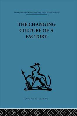 The Changing Culture of a Factory - Elliott, Jaques