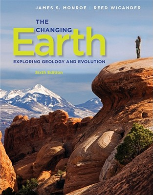 The Changing Earth: Exploring Geology and Evolution - Monroe, James S, and Wicander, Reed
