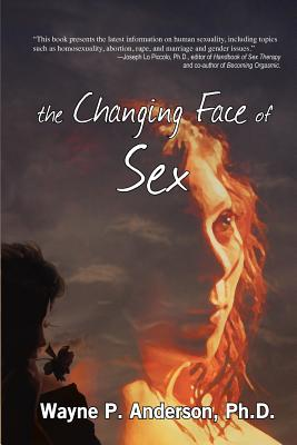 The Changing Face of Sex - Anderson, Wayne P, Ph.D.