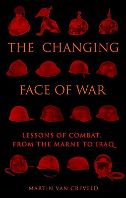 The Changing Face of War: Lessons of Combat, from the Marne to Iraq - Van Creveld, Martin, Professor