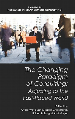 The Changing Paradigm of Consulting: Adjusting to the Fast-Paced World (Hc) - Buono, Anthony F (Editor), and Grossmann, Ralph (Editor), and Lobnig, Hubert (Editor)