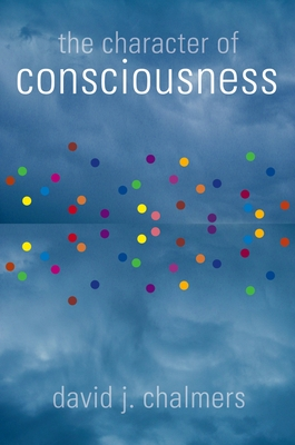 The Character of Consciousness - Chalmers, David J