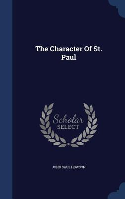 The Character of St. Paul - Howson, John Saul