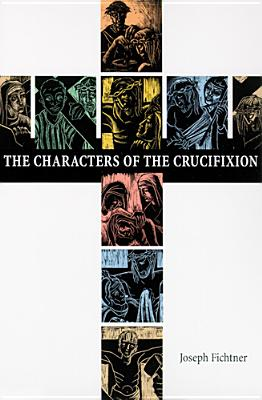 The Characters of the Crucifixion - Fichtner, Joseph
