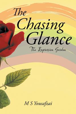The Chasing Glance: The Expression Garden - Yousafzai, M S