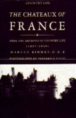 The Chateaux of France: From the Archives of Country Life, 1897-1939 - Binney, Marcus, OBE