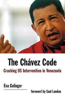 The Chavez Code: Cracking Us Intervention in Venezuela - Golinger, Eva