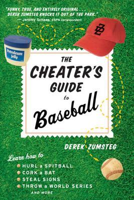 The Cheater's Guide to Baseball - Zumsteg, Derek