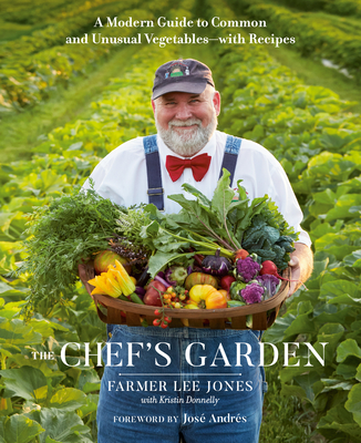The Chef's Garden: A Modern Guide to Common and Unusual Vegetables--With Recipes - Jones, Farmer Lee, and Donnelly, Kristin, and Andres, Jose (Foreword by)