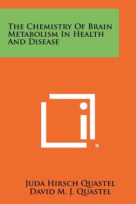 The Chemistry of Brain Metabolism in Health and Disease - Quastel, Juda Hirsch, and Quastel, David M J, and Kugelmass, I Newton (Editor)