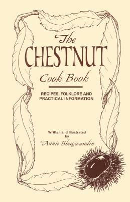 The Chestnut Cook Book - Bhagwandin, Annie